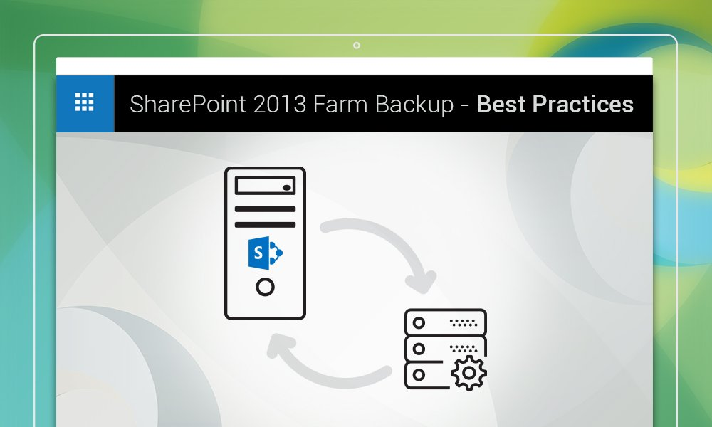 SharePoint 2013 Farm Backups - Best Practices