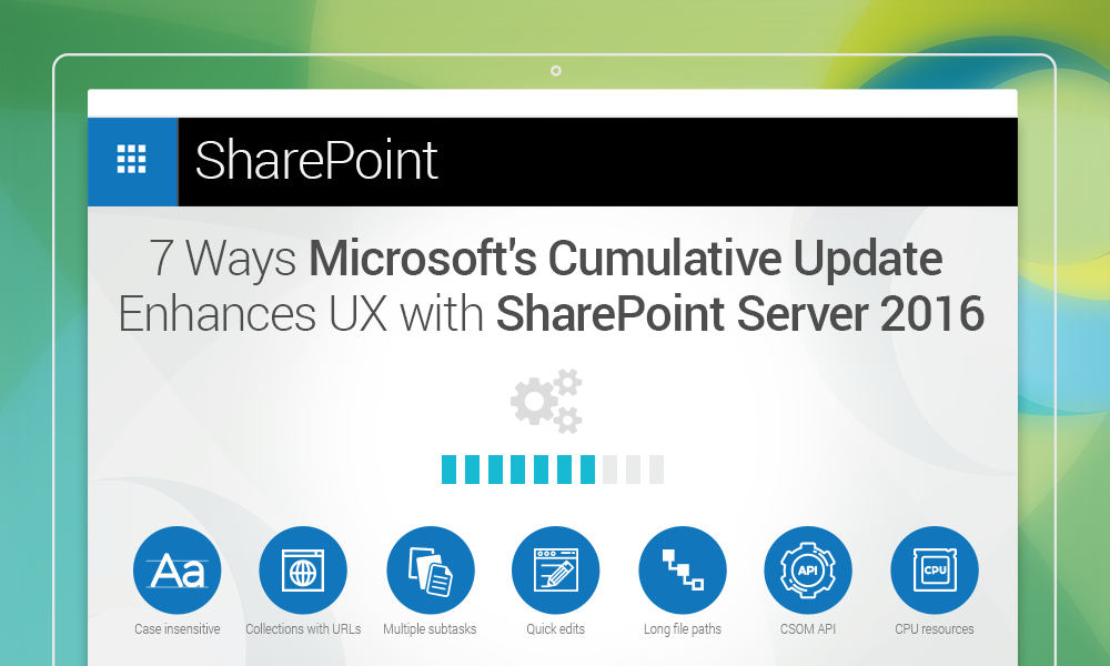 7 Ways Microsoft's Cumulative Update Enhances User Experience with SharePoint Server 2016